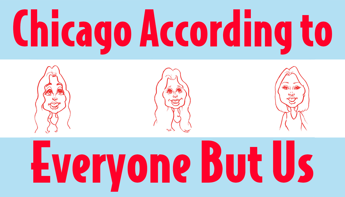 Chicago According to Everyone But Us